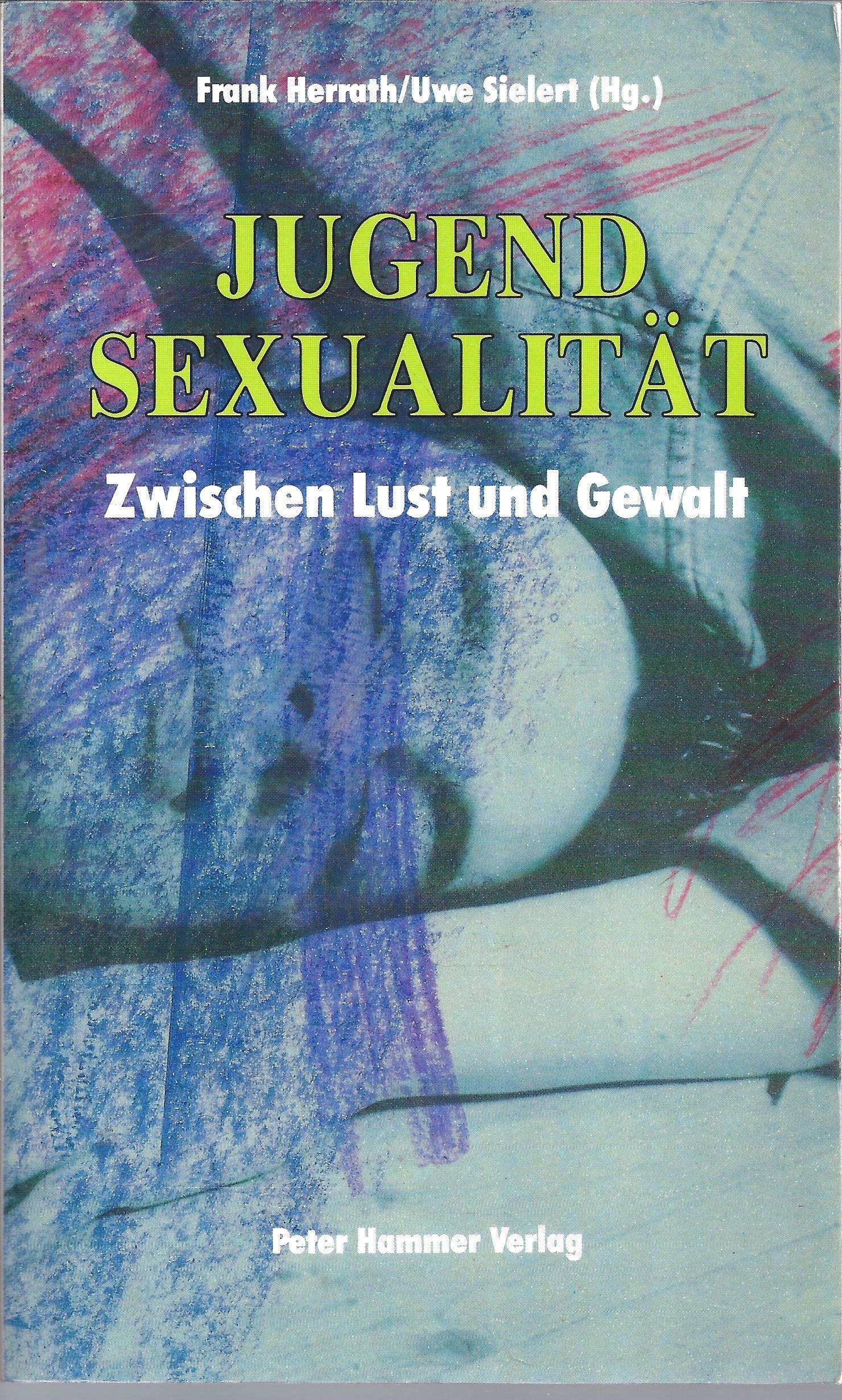 Jugendsexualität. Zwischen Lust und Gewalt