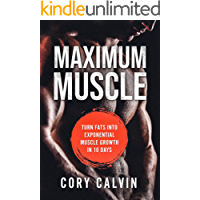 Maximum Muscle: Turn Fats Into Exponential Muscle Growth in 10 Days (Discover How Strength Training Can Build Muscle, Lead To Muscle Growth, And Increased Fat Burning For A Well Massed Body)