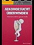 Alkoholsucht überwinden: Aktiviere deine ganze Kraft