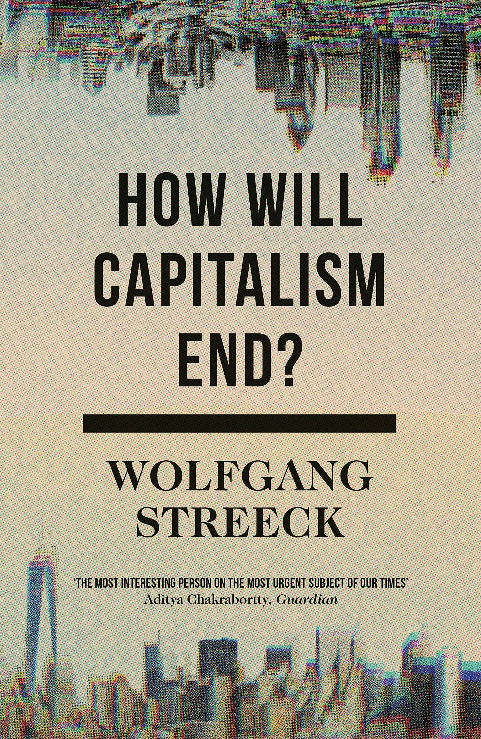 How Will Capitalism End?: Essays on a Failing System PDF