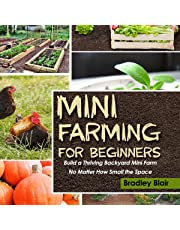 Mini Farming for Beginners: Build a Thriving Backyard Mini Farm, No Matter How Small the Space