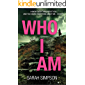 Who I Am: A dark psychological thriller with a stunning twist
