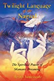 Twilight Language of the Nagual: The Spiritual Power of Shamanic Dreaming