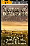 Battle at Dry Cross (Westward Saga Western) (A Western Adventure Fiction)