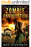Zombie Annihilation: A Post-Apocalyptic Zombie Survival (Last Man Standing Book 2)