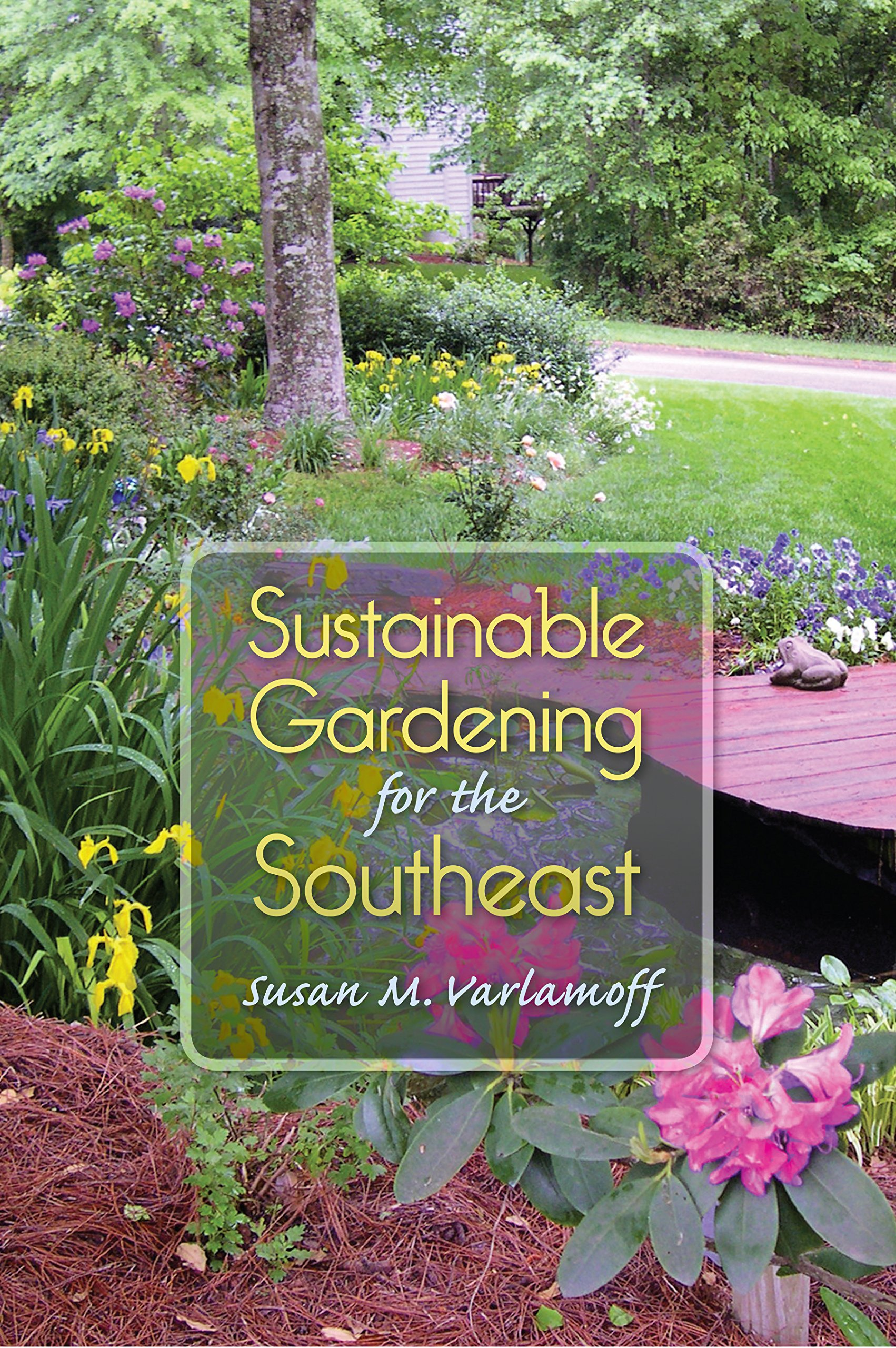 Sustainable Gardening for the Southeast: Susan M. Varlamoff ...