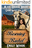 Mail Order Bride: Rescuing Rachel (Going West For Love Book 4)