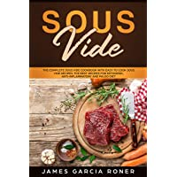 Sous Vide: The Complete Sous Vide Cookbook with Easy to Cook Sous Vide Recipes....