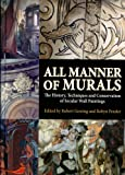 All Manner of Murals: The History, Techniques and Conservation of Secular Wall Paintings
