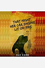 That Night Her Car Engine Lit on Fire: And Then She Shot Heroin into Her Leg Audible Audiobook