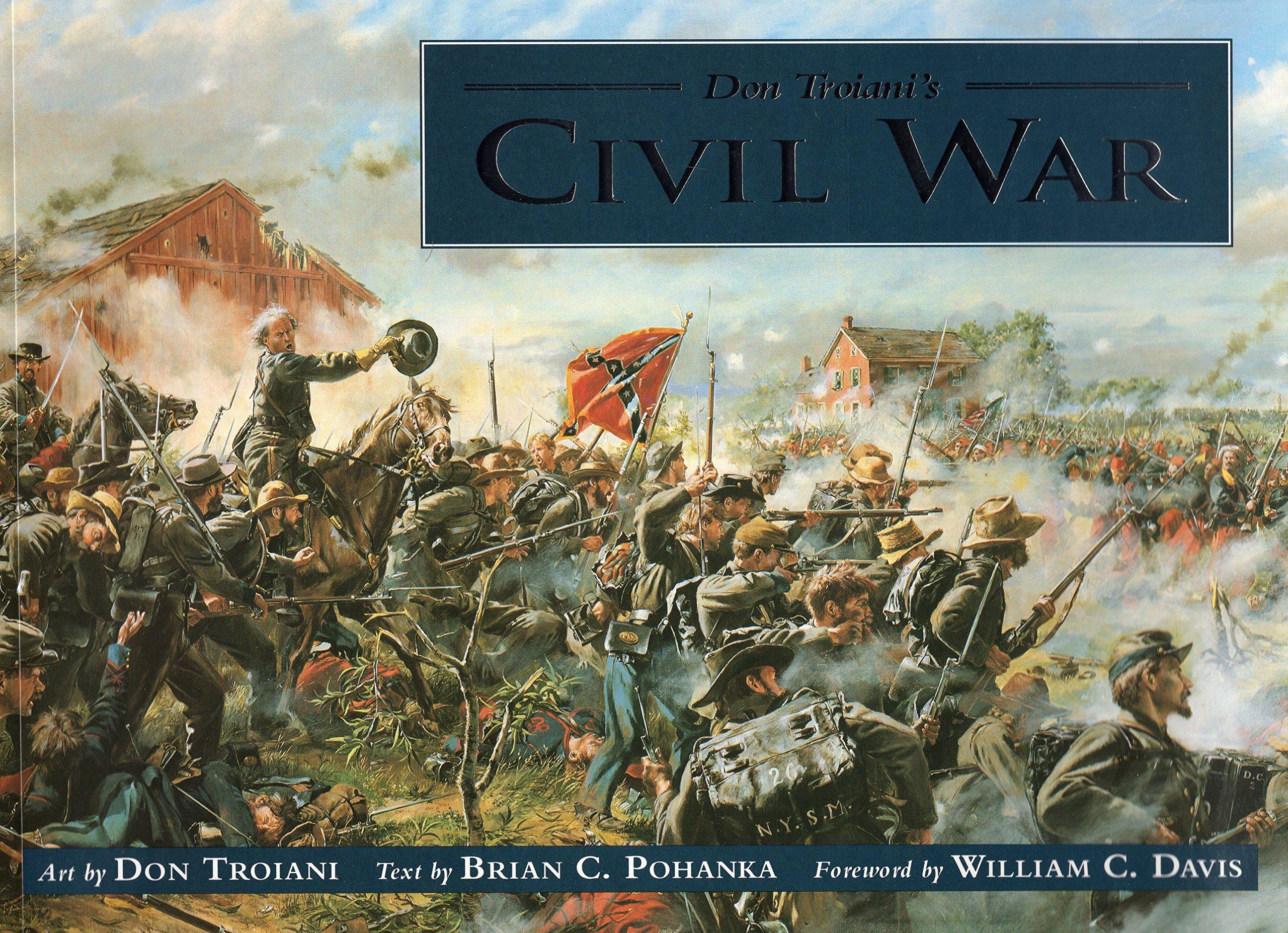Don Troiani's Civil War: Brian Pohanka, Don Troiani, William C. Davis:  0011557027150: Amazon.com: Books