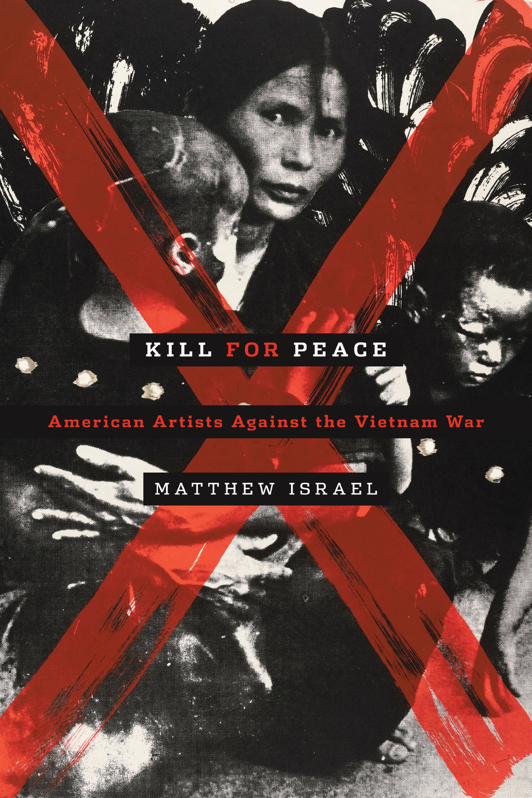 Kill for peace american artists against the vietnam war matthew kill for peace american artists against the vietnam war matthew israel 9780292748309 amazon books fandeluxe