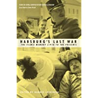 Habsburg's Last War: The Filmic Memory (1918 to the Present) (Studies in Central European History, Culture, and Literature)