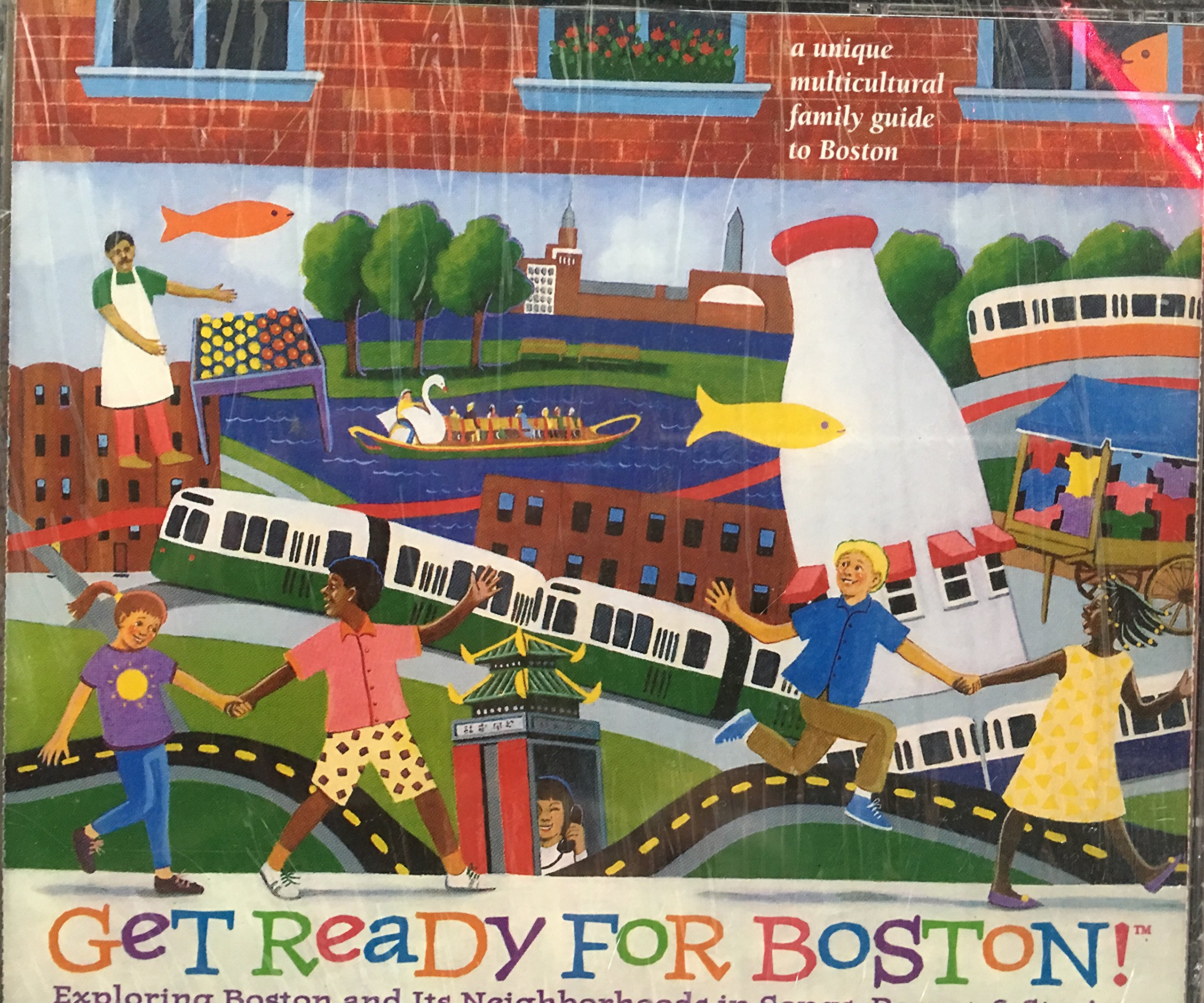 Get Ready for Boston! Exploring Boston and Its Neighborhoods in Songs, Poems, & Stories (Book & CD)