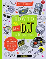 Super Skills : How To Be A DJ In 10 Easy Lessons: