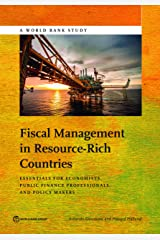 Fiscal Management in Resource-Rich Countries: Essentials for Economists, Public Finance Professionals, and Policy Makers (World Bank Studies) Kindle Edition