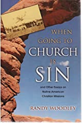When Going to Church Is Sin and Other Essays on Native American Christian Missions Paperback
