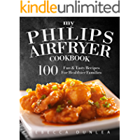 My Philips AirFryer Cookbook: 100 Fun & Tasty Recipes For Healthier Families