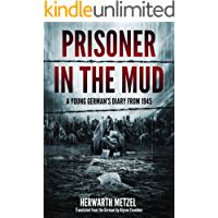 Prisoner in the mud: A young German's diary from 1945