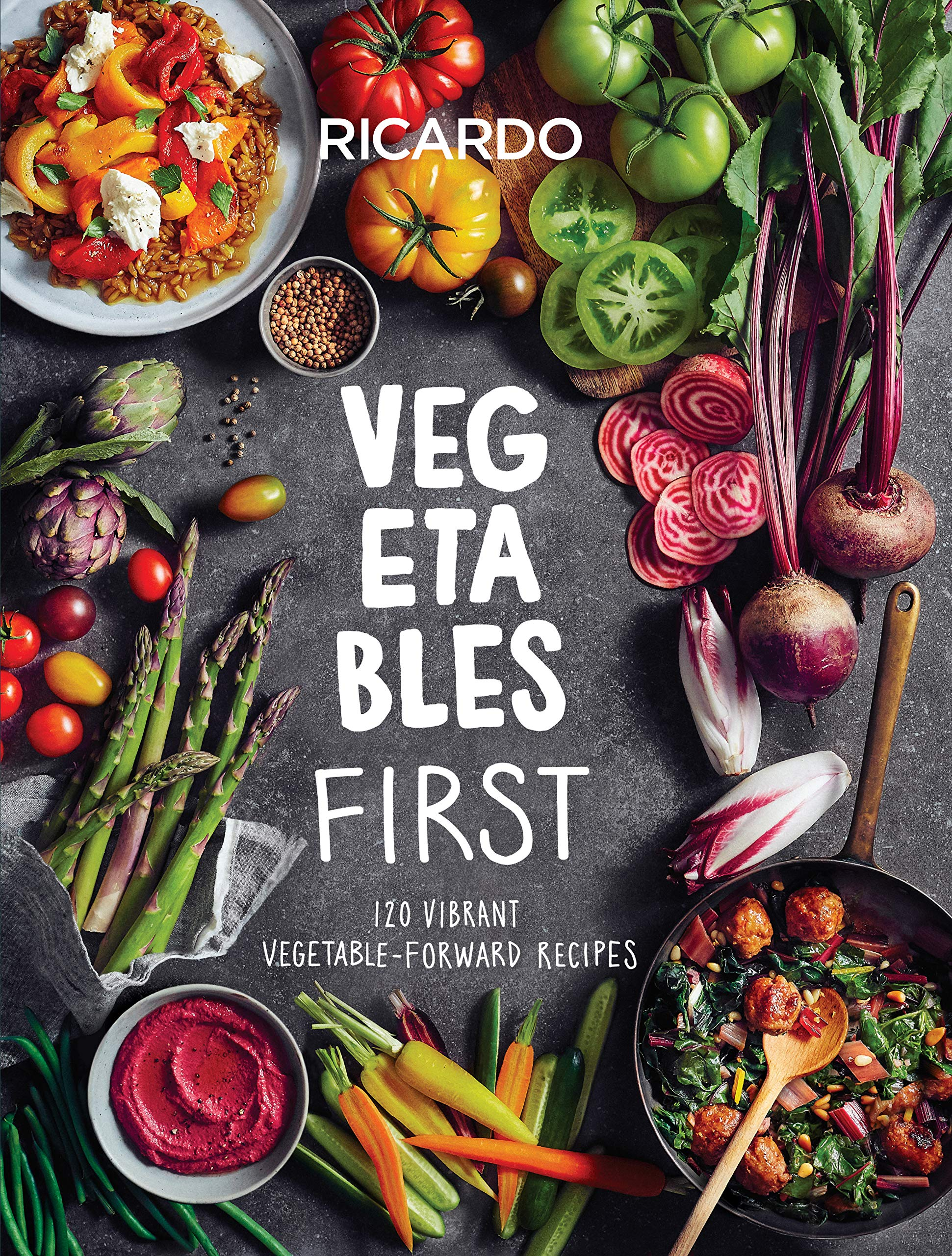 Vegetables First: 120 Vibrant Vegetable-Forward Recipes: Larrivee ...