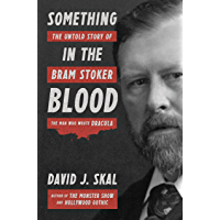 Something in the Blood: The Untold Story of Bram Stoker, the Man Who Wrote Dracula book cover