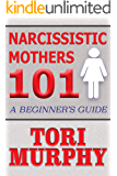 Narcissistic Mothers 101: A Beginner's Guide