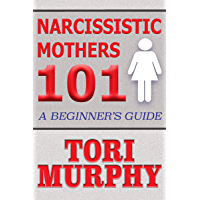 Narcissistic Mothers 101: A Beginner's Guide (English Edition)