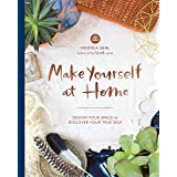 Make Yourself at Home: Design Your Space to Discover Your True Self