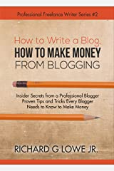 How to Write a Blog, How to Make Money from Blogging: Insider Secrets from a Professional Blogger Proven Tips and Tricks Every Blogger Needs to Know to ... (Professional Freelance Writer Book 2) Kindle Edition