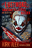 Lustmord: Anatomy of a Serial Butcher - Book One (of Two)