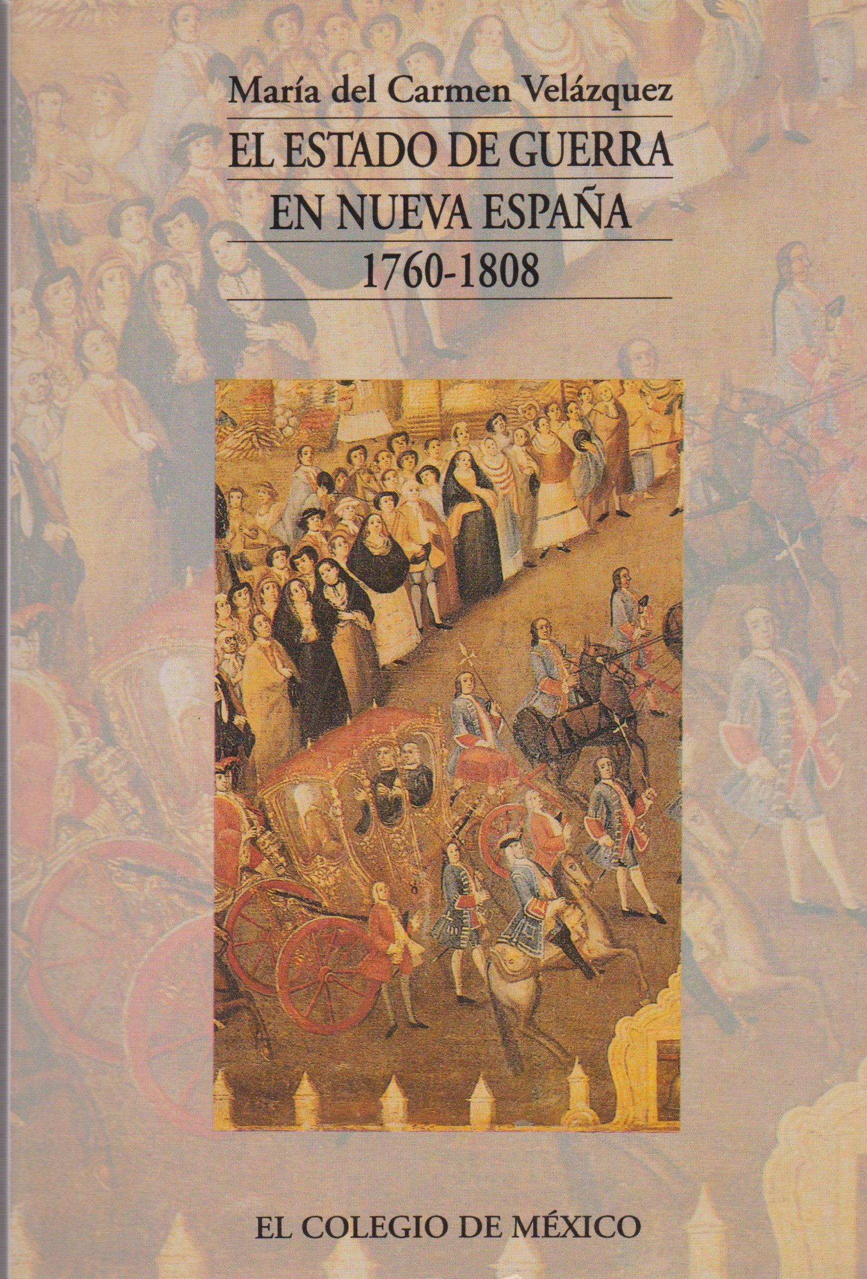 El Estado de Guerra En Nueva Espana, 1760-1808 Estudios Historicos: Amazon.es: Velazquez, Maria Del Carmen: Libros