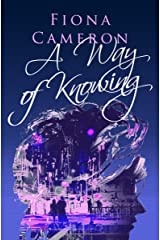 A Way of Knowing Kindle Edition