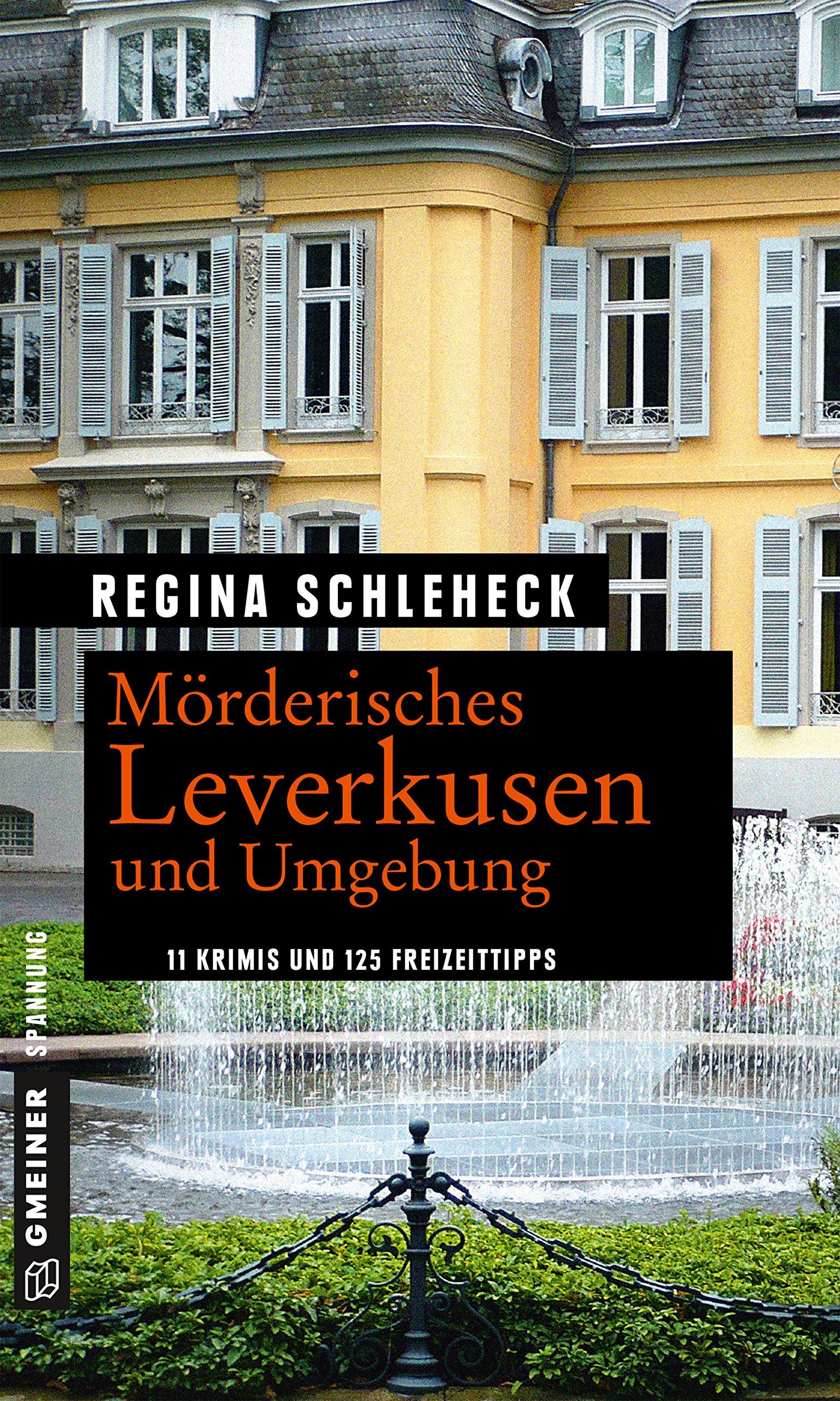 Mörderisches Leverkusen und Umgebung: 11 Krimis und 125 Freizeittipps (Kriminelle Freizeitführer im GMEINER-Verlag)