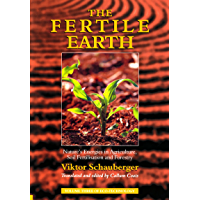 The Fertile Earth – Nature's Energies in Agriculture, Soil Fertilisation and Forestry: Volume 3 of Renowned Environmentalist Viktor Schauberger's Eco-Technology Series (Ecotechnology)