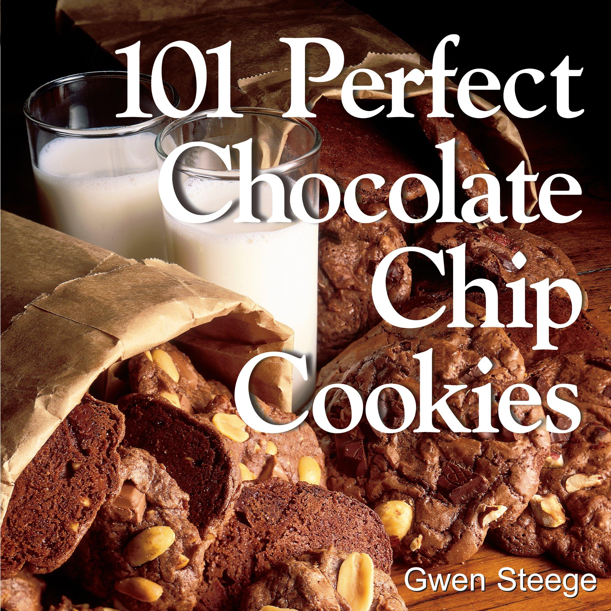 101 Perfect Chocolate Chip Cookies: Gwen W. Steege, Gwen Steege ...
