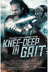 Knee-Deep in Grit: Two Bloody Years of Grimdark Fiction Kindle Edition