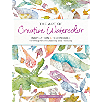 The Art of Creative Watercolor: Inspiration and Techniques for Imaginative Drawing and Painting