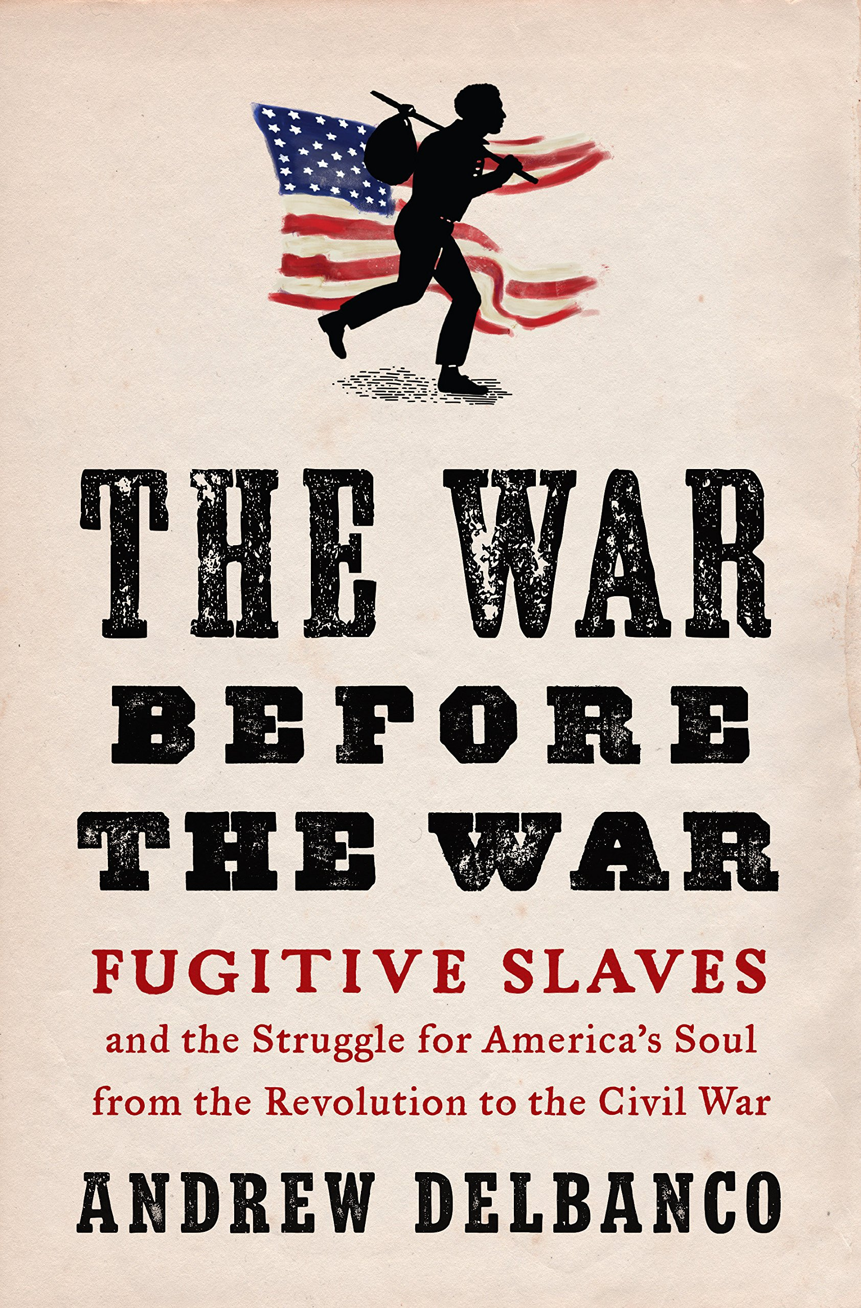 The War Before the War: Fugitive Slaves and the Struggle for Americas Soul from the Revolution to the Civil War: Amazon.es: Andrew Delbanco: Libros en ...