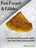 Easy Extracts & Edibles: A DIY guide to cannabis products from simple shatter to perfect gummies!