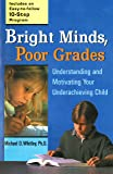 Bright Minds, Poor Grades: Understanding and Motivating your Underachieving Child