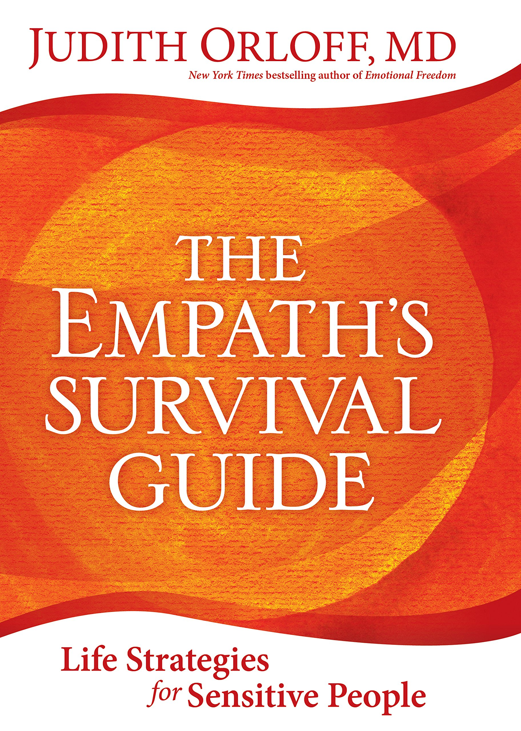 The Empath S Survival Guide Life Strategies For Sensitive People Orloff Md Judith 9781622036578 Amazon Com Books
