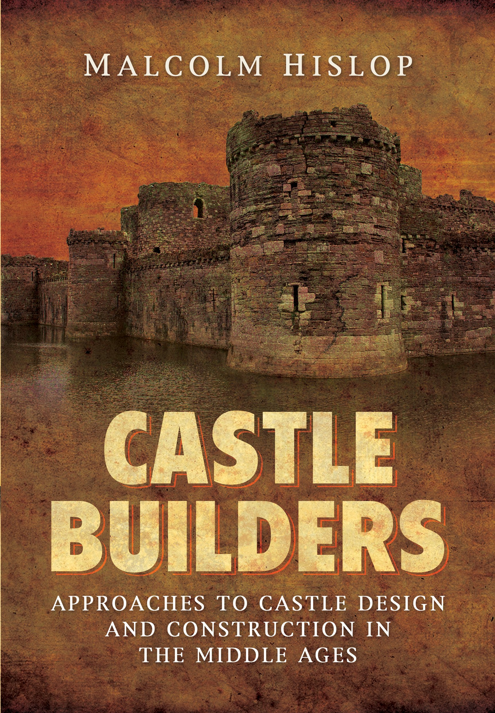 castle builders approaches to castle design and construction in the middle ages malcolm james baillie hislop 9781781593356 amazoncom books