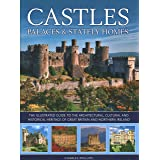 Castles, Palaces & Stately Homes: The Illustrated Guide to the Architectural, Cultural and Historical Heritage of Great Brita