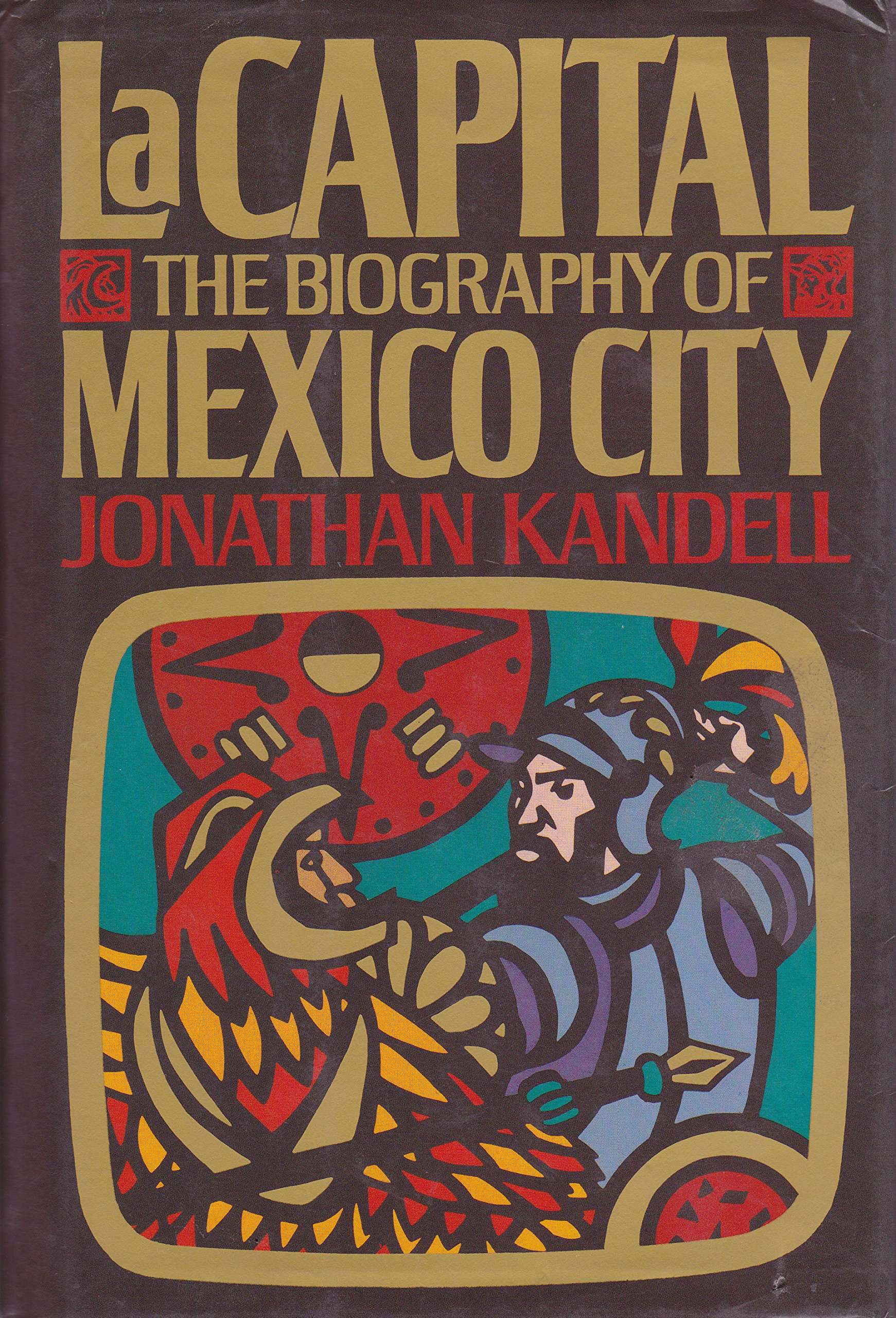 Ebook La Capital The Biography Of Mexico City By Jonathan Kandell