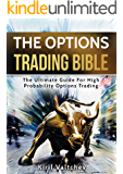 The Options Trading Bible: The Ultimate Guide For High Probability Options Trading (English Edition)