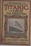 The Sinking of the Titanic and Great Sea Disasters. Thrilling Stories of Survivors...