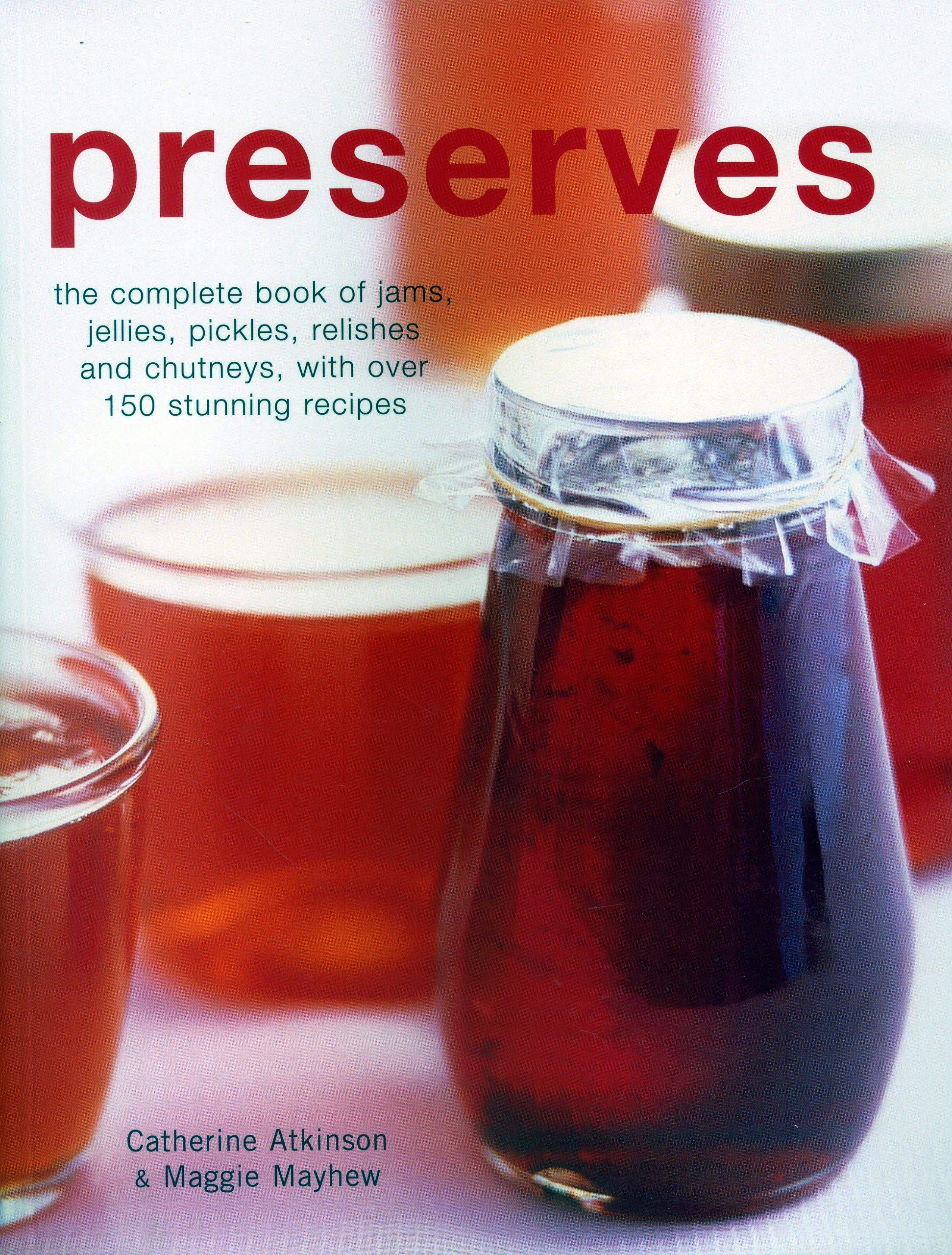 Download Preserves: The Complete Book Of Jams, Jellies, Pickles, Relishes And Chutneys, With Over 150 Stunning Recipes ebook