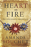 Heart on Fire (The Kingmaker Trilogy Book 3)