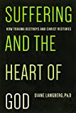 Suffering and the Heart of God: How Trauma Destroys and Christ Restores