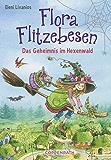Flora Flitzebesen - Band 1: Das Geheimnis im Hexenwald